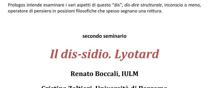 IL DIS-SIDIO. LYOTARD Renato BOCCALI  (IULM) Cristina ZALTIERI (Università di Bergamo) 19 gennaio 2018 ore 16.45