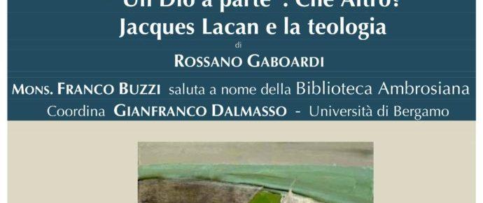 Presentazione del libro di Rossano Gaboardi: Un Dio a parte. Che altro?. Lacan e la teologia .